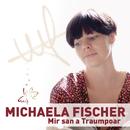 Mir san a Traumpoar/Michaela Fischer