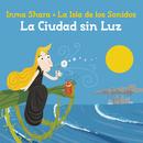 La Isla De Los Sonidos: La Ciudad Sin Luz/Inma Shara