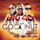 Bring Me Coconut (Radio Edit) feat.Gramps Morgan,Lucenzo/Big Ali