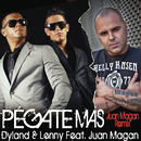 Pégate Más (Juan Magan Remix) feat.Juan Magán/Dyland & Lenny