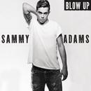 Blow Up/Sammy Adams