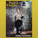 Canta Música Ranchera/Pedro Vargas