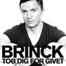 Tog Dig For Givet/Brinck