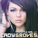 This Little Girl EP/Cady Groves