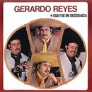 Gerardo Reyes (Esa Fue Mi Desgracia)/Gerardo Reyes