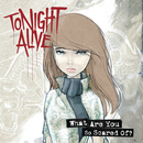 What Are You So Scared Of?/Tonight Alive