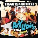 Ayy Ladies (Explicit Version) feat.Tyga/Travis Porter
