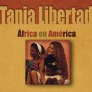 África En América/Tania Libertad