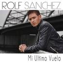 Mi Ultimo Vuelo/Rolf Sanchez