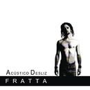 Acústico Desliz/Fratta