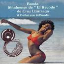 A Bailar con la Banda/Banda Sinaloense el Recodo de Cruz Lizárraga
