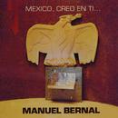 México, Creo en Ti.../Manuel Bernal
