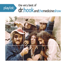 Playlist: The Very Best Of Dr. Hook  And The Medicine Show/Dr. Hook & The Medicine Show