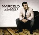 Somente Deus/Marcelo Aguiar