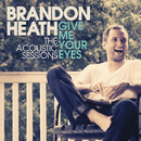 Give Me Your Eyes (The Acoustic Sessions)/Brandon Heath
