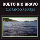 Llorando a Mares/Dueto Río Bravo