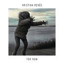 For Now/Kristina Renée