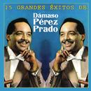 15 Grandes Exitos de Dámaso Pérez Prado/Pérez Prado