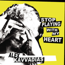 Stop playing with my heart/Alex Kavvadias