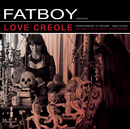 Love Creole/Fatboy