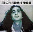 Esencial Antonio Flores/Antonio Flores