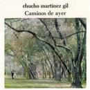 Caminos de Ayer/Chucho Martínez Gil