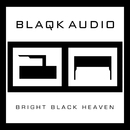 Bright Black Heaven/Blaqk Audio