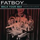 Walk Your Way/Fatboy