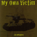 The Weapon/My Own Victim