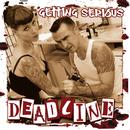 Getting Serious/Deadline