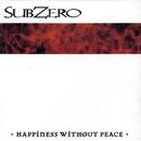 Happiness Without Peace/Subzero