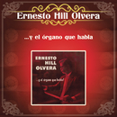 Ernesto Hill Olvera y el Organo Que Habla/Ernesto Hill Olvera