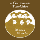 Música Norteña/Los Gorriones del Topochico