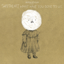Sweetheart, What Have You Done To Us/Keaton Henson
