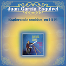 Explorando Sonidos en Hi Fi/Juan García Esquivel