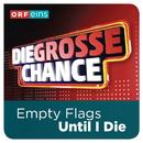 Until I Die (Die große Chance)/Empty Flags