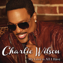My Love Is All I Have/Charlie Wilson