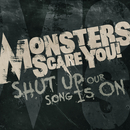 Shut Up, Our Song Is On./Monsters Scare You!