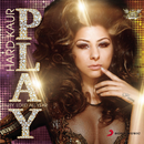 P.L.A.Y - Party Loud All Year/Hard Kaur