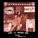 Take As Needed for Pain (remastered Re-issue + Bonus)/Eyehategod
