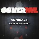 Cover Me - Livet er så sweet/Admiral P