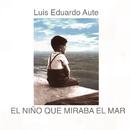 El Niño Que Miraba El Mar/Luis Eduardo Aute