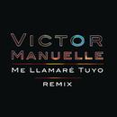 Me Llamaré Tuyo (Remix Version) feat.Gocho/Víctor Manuelle