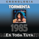 Tormenta Cronología - Es Toda Tuya (1985)/Tormenta