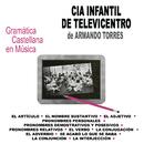 Gramática Castellana en Música/Cia Infantil de Televicentro de Armando Torres