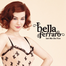 Set Me on Fire/Bella Ferraro