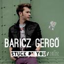 Stuck On You / Húz/Gergö Baricz