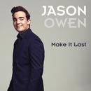 Make It Last/Jason Owen