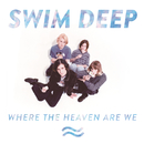 Where the Heaven Are We/SWIM DEEP