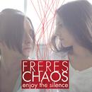 Enjoy the silence/Freres Chaos